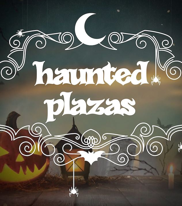 Haunted Plazas